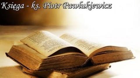 72. Księga - ks. Piotr Pawlukiewicz  24-01-2016