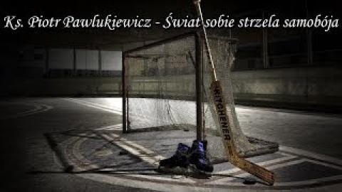 Ks. Piotr Pawlukiewicz - Świat sobie strzela samobója
