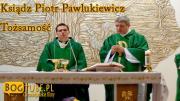 Ksiądz Piotr Pawlukiewicz Tożsamość