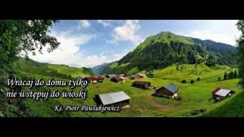 Ks. Piotr Pawlukiewicz - Wracaj do domu tylko nie wstępuj do wioski