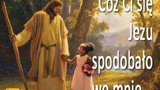 Cóż Ci się Jezu spodobało we mnie...