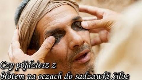 Ks. Piotr Pawlukiewicz - Czy pójdziesz z błotem na oczach do sadzawki Siloe