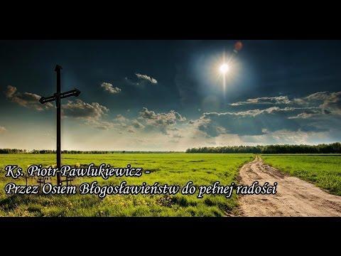 Ks. Piotr Pawlukiewicz - Przez Osiem Błogosławieństw do pełnej radości