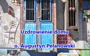 Uzdrowienie domu - o. Augustyn Pelanowski (audio)