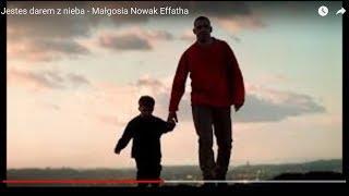 Jestes darem z nieba - Małgosia Nowak Effatha