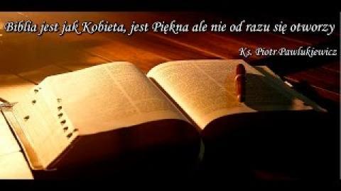 Ks. Piotr Pawlukiewicz - Biblia jest jak Kobieta, jest Piękna ale nie od razu się otworzy