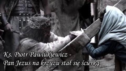 Ks. Piotr Pawlukiewicz - Pan Jezus na krzyżu stał się ścierką