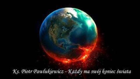 Ks. Piotr Pawlukiewicz - Każdy ma swój koniec świata