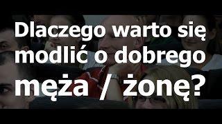 Dlaczego warto się modlić o dobrego męża / żonę? - Rafał Porzeziński