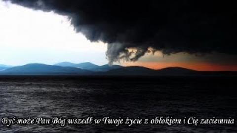 Ks. Piotr Pawlukiewicz - Być może Pan Bóg wszedł w Twoje życie z obłokiem i Cię zaciemnia