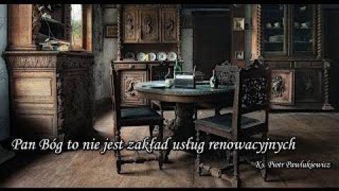Ks. Piotr Pawlukiewicz - Pan Bóg to nie jest zakład usług renowacyjnych