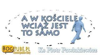 ks Piotr Pawlukiewicz A w Kościele Wciąż Jest To Samo