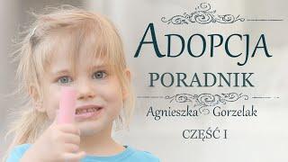 Czym jest adopcja? Podejmowanie decyzji. (Agnieszka Gorzelak)