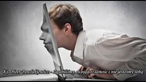 Ks. Piotr Pawlukiewicz - Zgubiliśmy swoją tożsamość i nie jesteśmy sobą