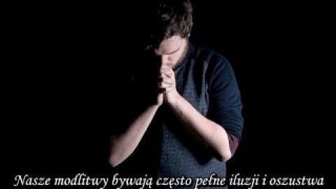 Ks. Piotr Pawlukiewicz - Nasze modlitwy bywają często pełne iluzji i oszustwa