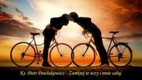 Ks. Piotr Pawlukiewicz - Zamknij te oczy i mnie całuj